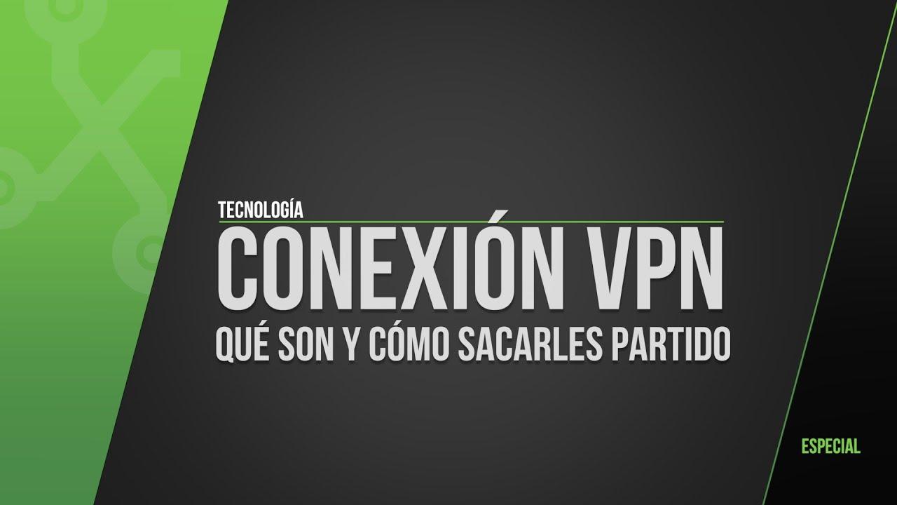 Redes VPN, ¿qué son y cómo usarlas?